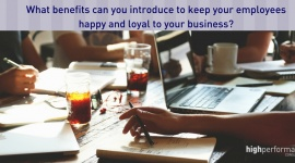 What benefits can you introduce to keep your employees happy and loyal to your business_